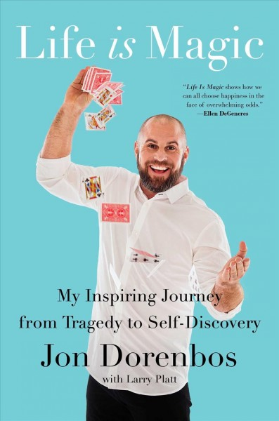 Life is magic : my inspiring journey from tragedy to self-discovery