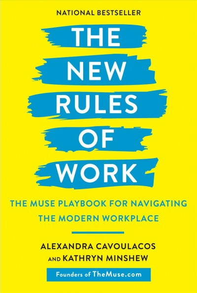 The new rules of work : the Muse playbook for navigating the modern workplace