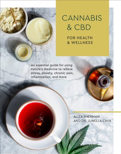 Cannabis & CBD for health & wellness : an essential guide for using nature's medicine to relieve stress, anxiety, chronic pain, inflammation, and more