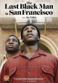 The last black man in San Francisco [videorecording]