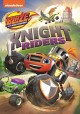 Blaze and the monster machines. Knight riders [videorecording].