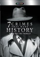 7 crimes that made history around the world [videorecording]