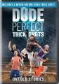 Dude Perfect trick shots [videorecording]