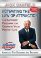 Activating the law of attraction [videorecording] : the ultimate program for creating your perfect life.