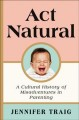 Act natural : a cultural history of misadventures of parenting