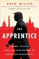 The apprentice : Trump, Russia, and the subversion of American democracy