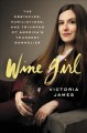 Wine girl : the obstacles, humiliations, and triumphs of America