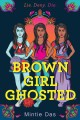 Brown girl ghosted : a novel