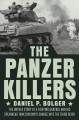 The Panzer killers : the untold story of a fighting general and his Spearhead Tank Division
