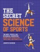 The secret science of sports : the math, physics, and mechanical engineering behind every grand slam, triple axel, and penalty kick
