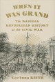When it was grand : the radical Republican history of the Civil War