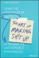 The art of making sh!t up : how to work together to become an unstoppable powerhouse