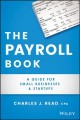 The Payroll Book: A Guide for Small Businesses and Startups