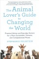 The animal lover's guide to changing the world : practical advice and everyday actions for a more sustainable, humane, and compassionate planet