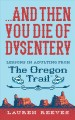 ...And then you die of dysentery : lessons in adulting from The Oregon Trail