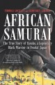 African samurai : the true story of Yasuke, a legendary black warrior in feudal Japan