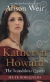 Katheryn Howard, the scandalous queen [large print] : a novel