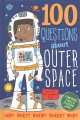100 questions about outer space : and all the answers, too!