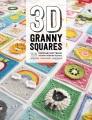 3D granny squares : 100 crochet patterns for pop-up granny squares