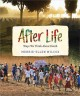 After life : ways we think about death