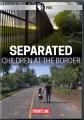 Separated [videorecording] : children at the border