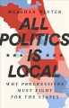 All politics is local : why progressives must fight for the states