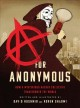A for Anonymous : how a mysterious hacker collective transformed the world