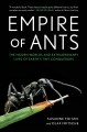 Empire of ants : the hidden worlds and extraordinary lives of earth