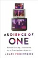 Audience of one : Donald Trump, television, and the fracturing of America