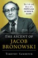 The ascent of Jacob Bronowski : the life and ideas of a popular science icon