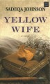 Yellow wife [large print] : a novel