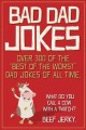 """Bad dad jokes : over 300 of the """"best of the worst"""" dad jokes of all time."""