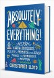 Absolutely everything! : a history of Earth, dinosaurs, rulers, robots, and other things too numerous to mention