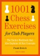 1001 chess exercises for club players : the tactics workbook that also explains all the key concepts