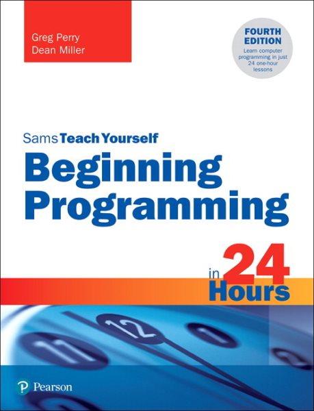 Sams Teach Yourself Beginning Programming in 24...