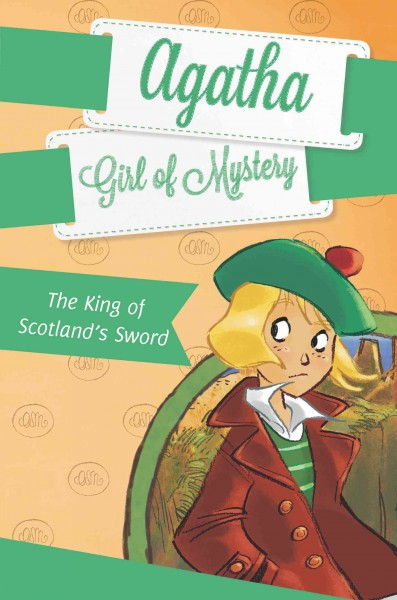 Agatha, Girl of Mystery. 3, The King of Scotlan...