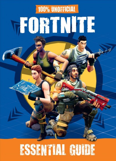 100% Unofficial Fortnite Essential Guide.