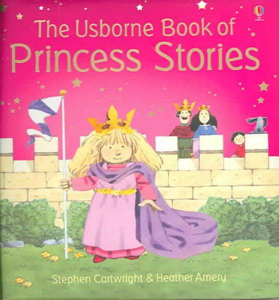 The Usborne Book of Princess Stories