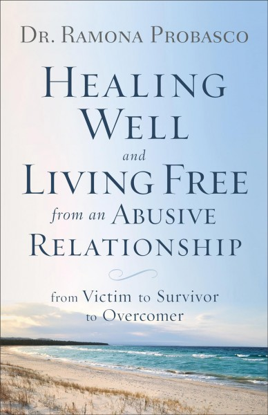 Healing Well and Living Free from an Abusive Re...