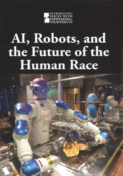 AI, Robots, and the Future of the Human Race