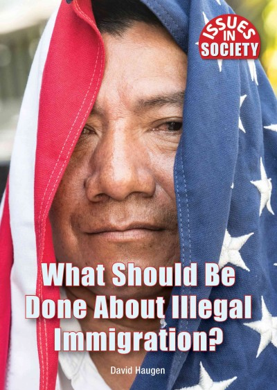 What Should Be Done About Illegal Immigration?