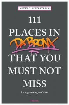 111 Places in Da Bronx That You Must Not Miss