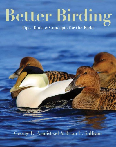 """Image of book cover with picture of several ducks on water. Text reads: """"Better Birding - Tips, Tools and Concepts for the Field"""" by George L. Armistead and Brian L. Sullivan"""