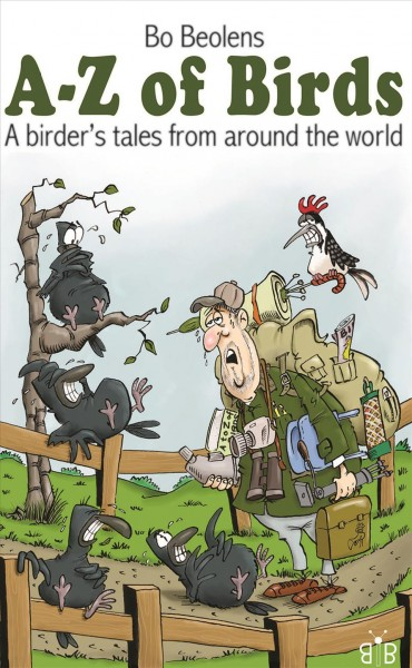 """Image of book cover with cartoon image of bedraggled male birdwatcher with a backpack and a variety of birds around him. Text reads """"A-Z of Birds - A Birder's Tales from Around the World - Bo Beolens"""""""