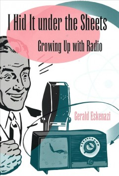 "Book cover with drawn image of a man speaking into a microphone. Text reads ""I Hid It Under the Sheets - Growing Up with Radio by Gerald Estenazi"""