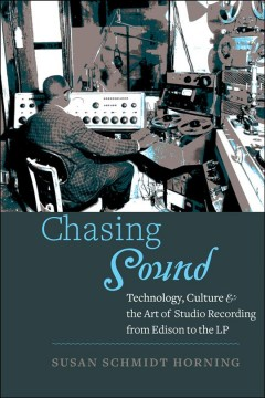 "Book cover with image of a man in a radio station surrounded by radio equipment. Text reads ""Chasing Sound - Technology, Culture & the Art of Studio Recording from Edison to the LP by Susan Schmidt Horning"""
