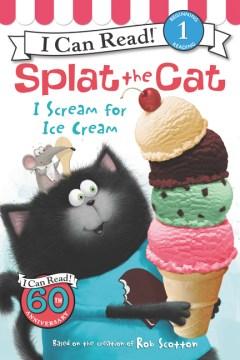"""Cover of """"Splat the Cat: I Scream for Ice Cream"""""""