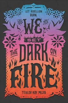 "Book Cover 'We Set the Dark on Fire"" by Tehelor Kay Mejia"