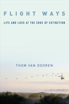 Image of book cover showing a flock of birds and a paraglider over a mountain landscape. Text reads, Flight Ways: Life and Loss at the Edge of Extinction by Thom Van Dooren