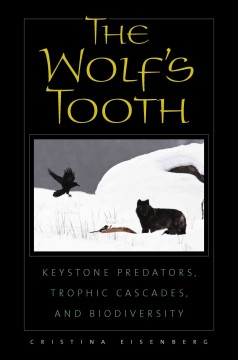 Image of book cover with a picture of a wolf and ravens in snow. Text reads, The Wolf's Tooth - Keystone Predators, Trophic Cascades and Biodiversity